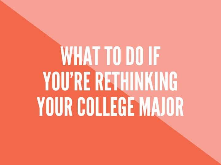 What to do if you're rethinking your college major